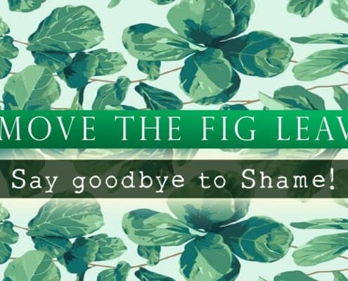 Remove the Fig Leaves - Say goodbye to shame