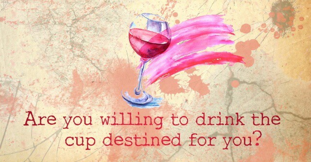 Are you willing to drink the cup destined for you? - Take a Leap Coaching